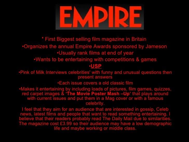 <ul><li>First Biggest selling film magazine in Britain   </li></ul><ul><li>Organizes the annual Empire Awards sponsored by...