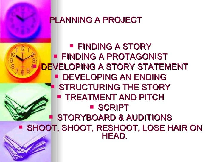 PLANNING A PROJECT <ul><li>FINDING A STORY </li></ul><ul><li>FINDING A PROTAGONIST </li></ul><ul><li>DEVELOPING A STORY ST...