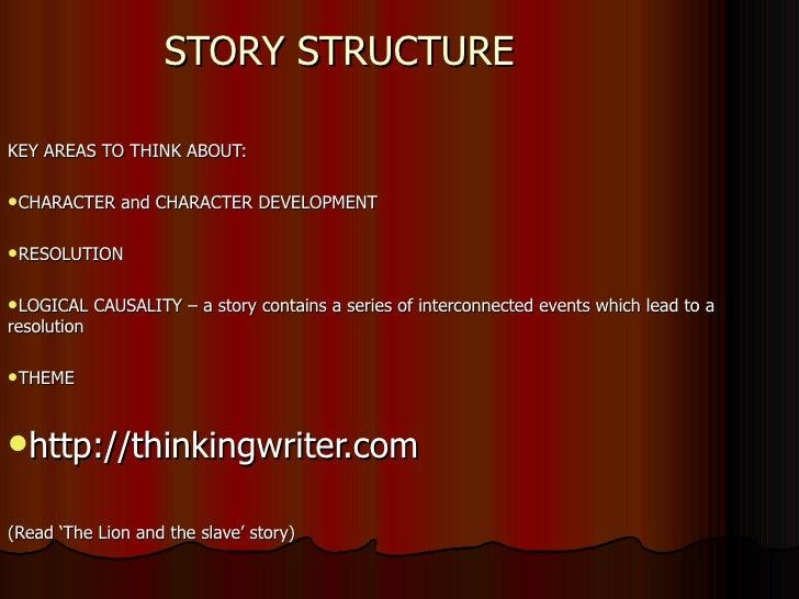 STORY STRUCTURE <ul><li>KEY AREAS TO THINK ABOUT: </li></ul><ul><li>CHARACTER and CHARACTER DEVELOPMENT  </li></ul><ul><li...
