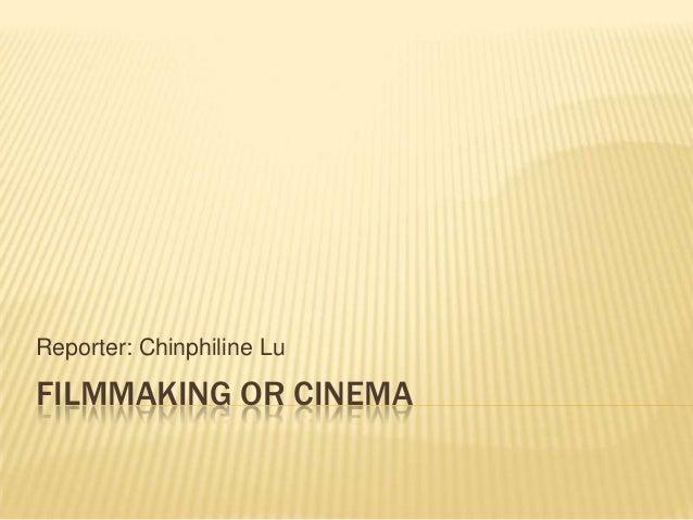 Reporter: Chinphiline Lu  FILMMAKING OR CINEMA