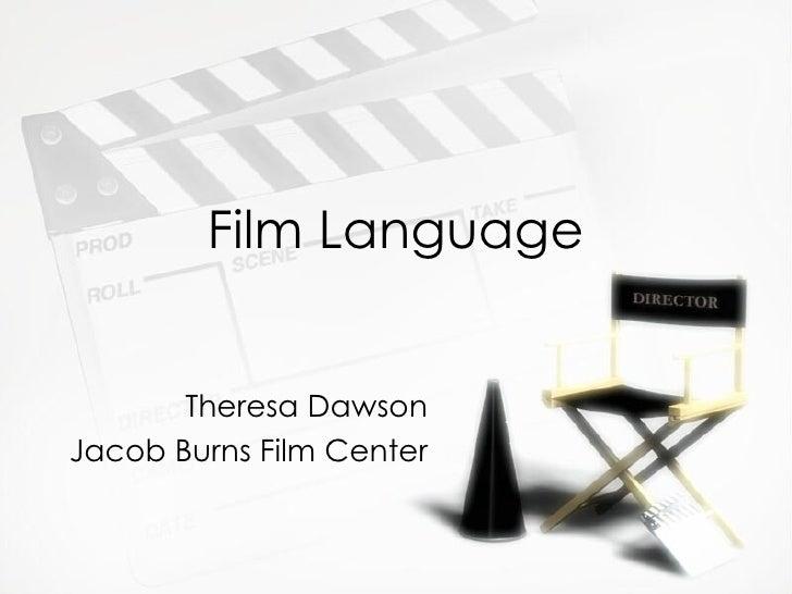 Film Language Theresa Dawson Jacob Burns Film Center