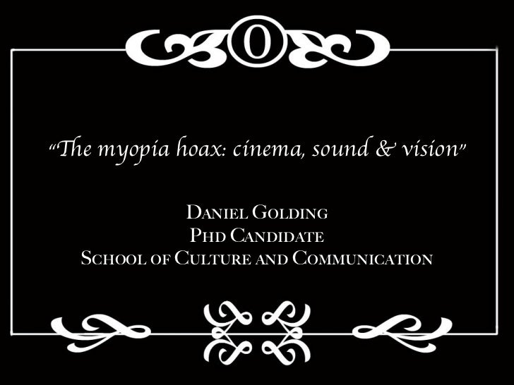 """The myopia hoax: cinema, sound & vision""              D!""#$% G&%#""(              P) C!""#!*$   S+)&&% &, C-%*-.$ !"" C&//-""..."