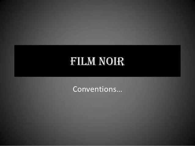 FILM NOIRConventions…