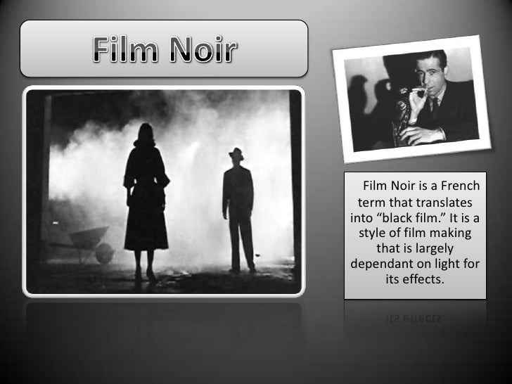 "Film Noir<br />Film Noir is a French term that translates into ""black film."" It is a style of film making that is largely ..."