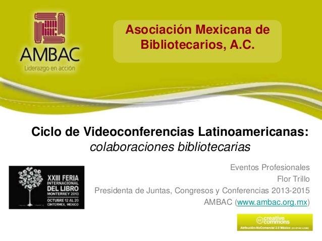 Asociación Mexicana de Bibliotecarios, A.C.  Ciclo de Videoconferencias Latinoamericanas: colaboraciones bibliotecarias Ev...