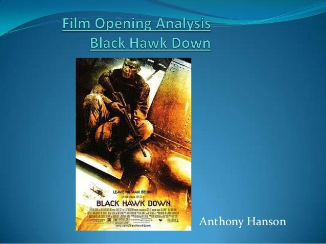 black hawk down analysis Black hawk down was created almost 10 years after the event this gave the public enough time to move past the events, but also after only 10 years, it could still be on the minds of people who were old enough to comprehend and understand the conflict.