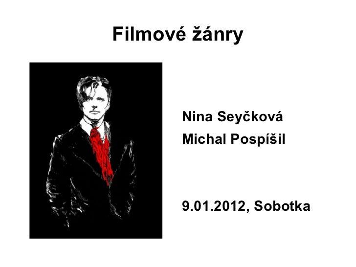 Filmové žánry <ul><li>Nina Seyčková </li></ul><ul><li>Michal Pospíšil  </li></ul><ul><li>9.01.2012, Sobotka </li></ul>