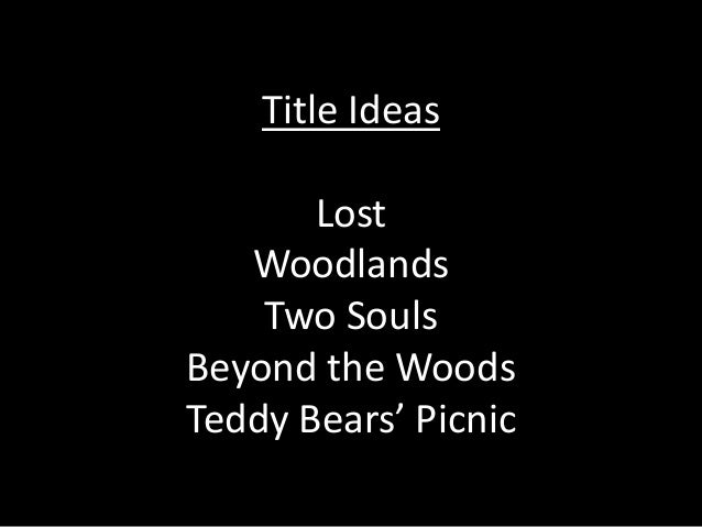 Title Ideas Lost Woodlands Two Souls Beyond the Woods Teddy Bears' Picnic