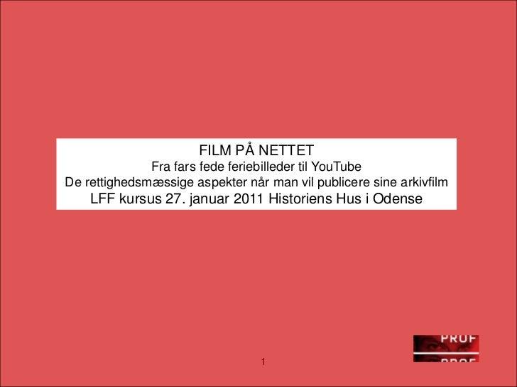 1<br />FILM PÅ NETTET<br />Fra fars fede feriebilleder til YouTube<br />De rettighedsmæssige aspekter når man vil publicer...
