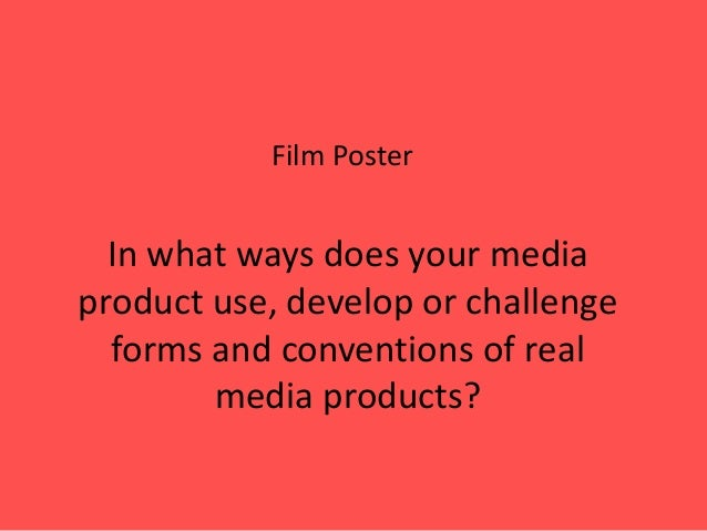 Film PosterIn what ways does your mediaproduct use, develop or challengeforms and conventions of realmedia products?