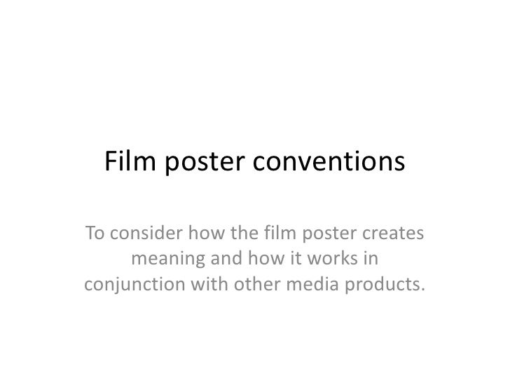 Film poster conventions <br />To consider how the film poster creates meaning and how it works in conjunction with other m...