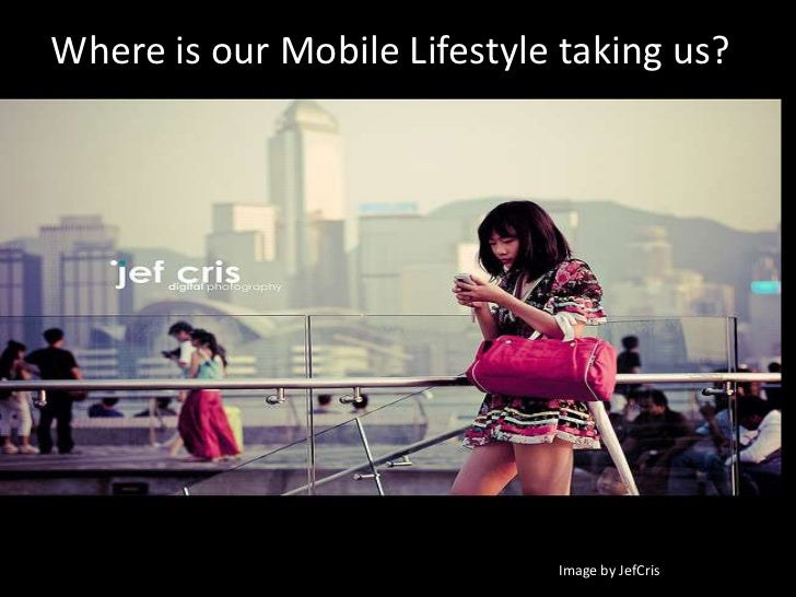 Where is our Mobile Lifestyle taking us?<br />Image by JefCris<br />