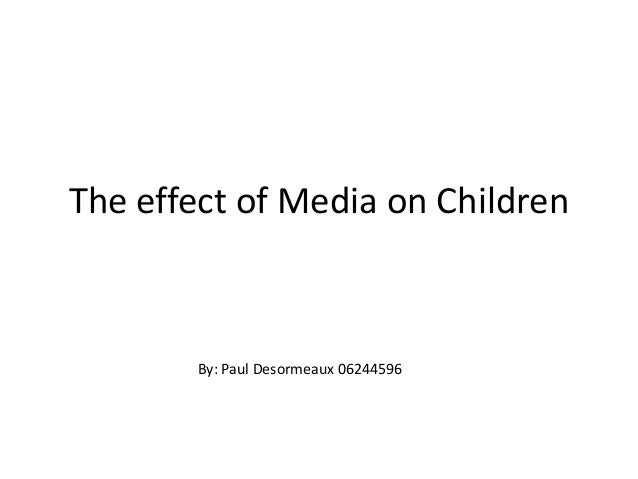 The effect of Media on ChildrenBy: Paul Desormeaux 06244596