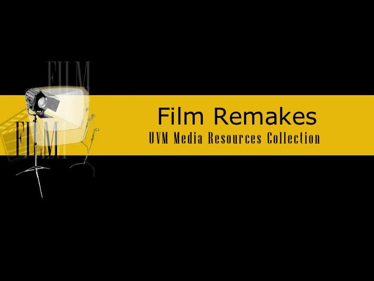 Film Remakes<br />UVM Media Resources Collection <br />