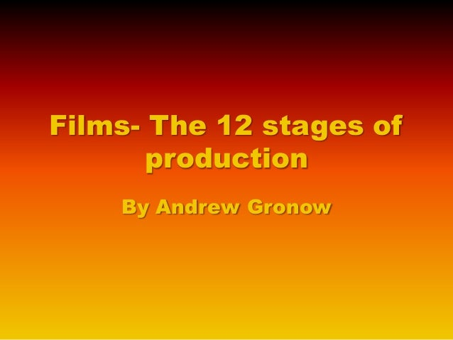 Films  the 12 stages of production gronow