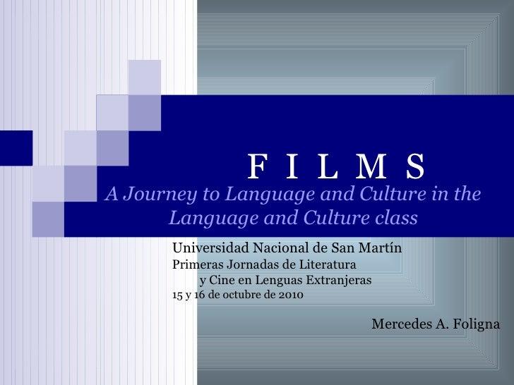 F I L M SA Journey to Language and Culture in the      Language and Culture class       Universidad Nacional de San Martín...