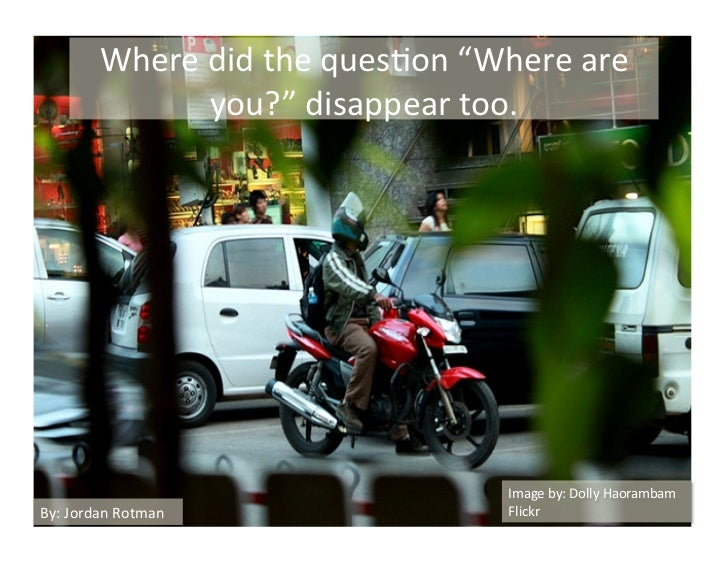 "Where	  did	  the	  ques,on	  ""Where	  are	                       you?""	  disappear	  too.	                               ..."
