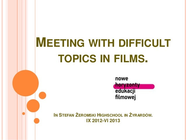 MEETING WITH DIFFICULT TOPICS IN FILMS. IN STEFAN ŻEROMSKI HIGHSCHOOL IN ŻYRARDÓW. IX 2012-VI 2013