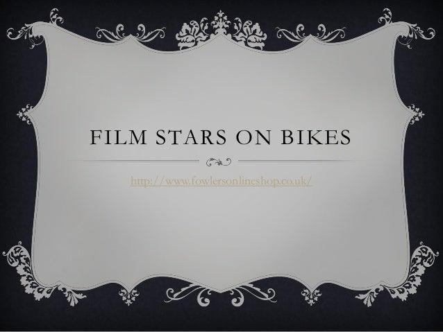 FILM STARS ON BIKES  http://www.fowlersonlineshop.co.uk/