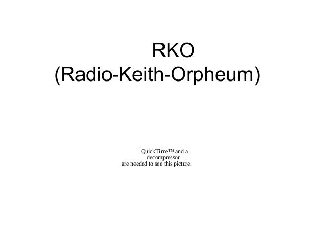 RKO (Radio-Keith-Orpheum) QuickTime™ and a decompressor are needed to see this picture.