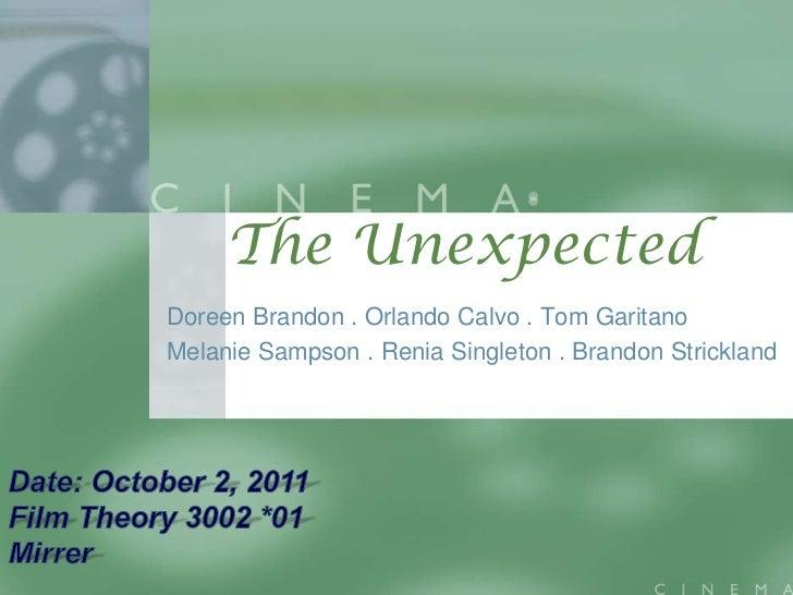 The UnexpectedDoreen Brandon . Orlando Calvo . Tom GaritanoMelanie Sampson . Renia Singleton . Brandon Strickland