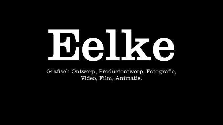 Eelke Grafisch Ontwerp, Productontwerp, Fotografie,            Video, Film, Animatie.