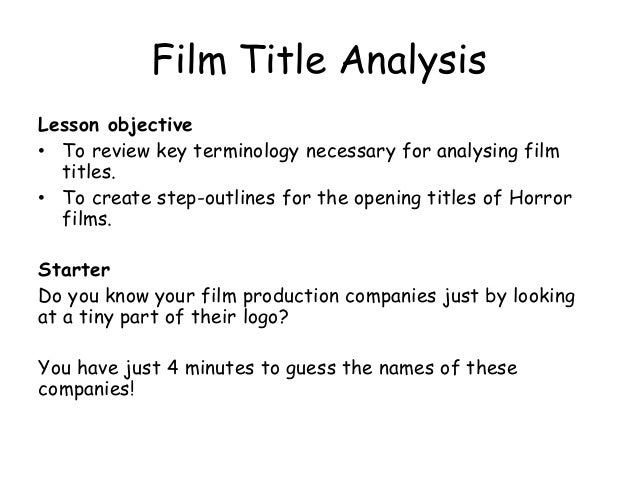 Film Title Analysis Lesson objective • To review key terminology necessary for analysing film titles. • To create step-out...