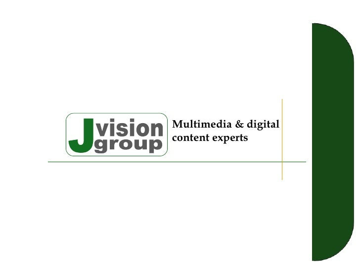 J vision group Multimedia & digital content experts