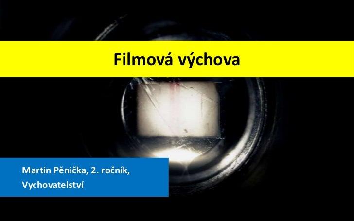 Filmová výchovaMartin Pěnička, 2. ročník,Vychovatelství