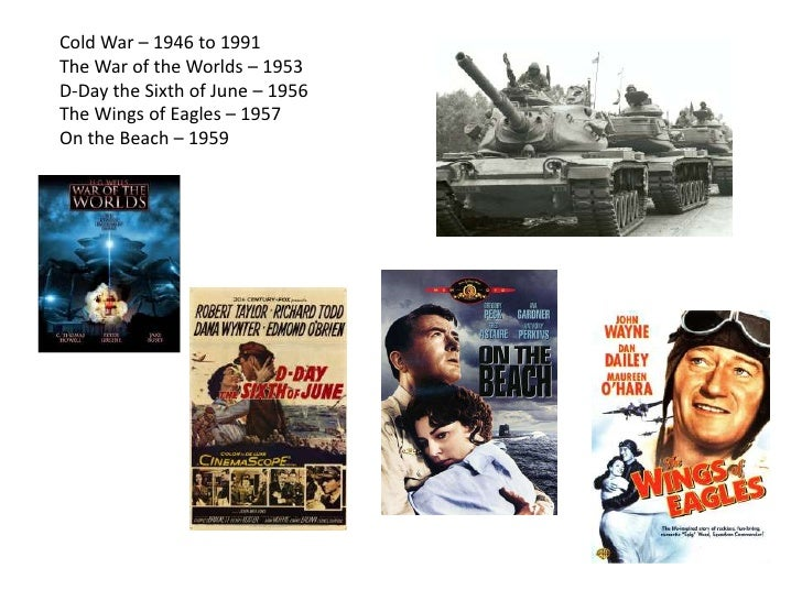 Cold War – 1946 to 1991<br />The War of the Worlds – 1953<br />D-Day the Sixth of June – 1956<br />The Wings of Eagles – 1...
