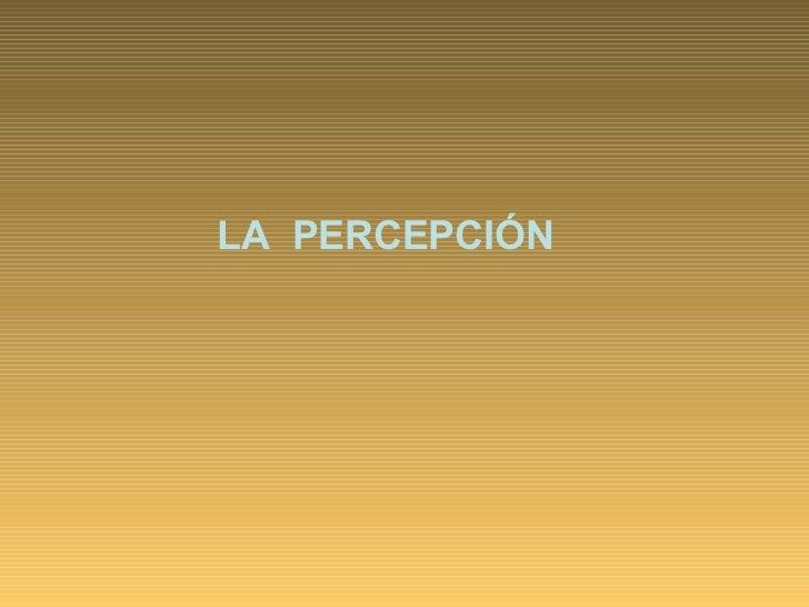 La Percepcion. Leyes de la Gestalt
