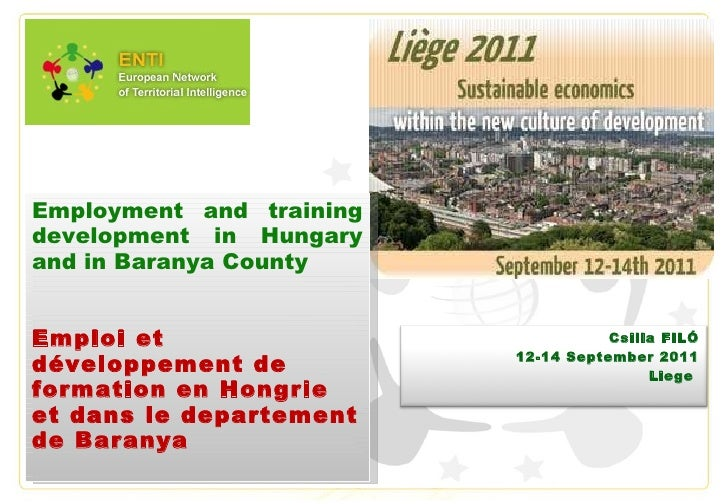 E mployment and training development in  Hungary and in Baranya County Emploi et développement de formation en Hongrie et ...