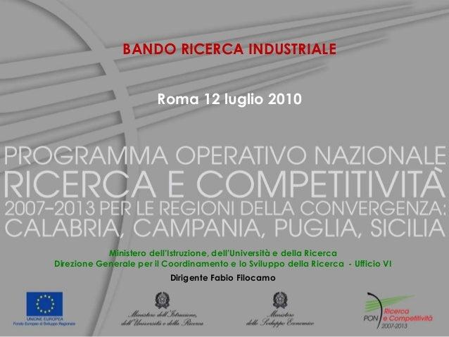 BANDO RICERCA INDUSTRIALE Roma 12 luglio 2010  Ministero dell'Istruzione, dell'Università e della Ricerca Direzione Genera...