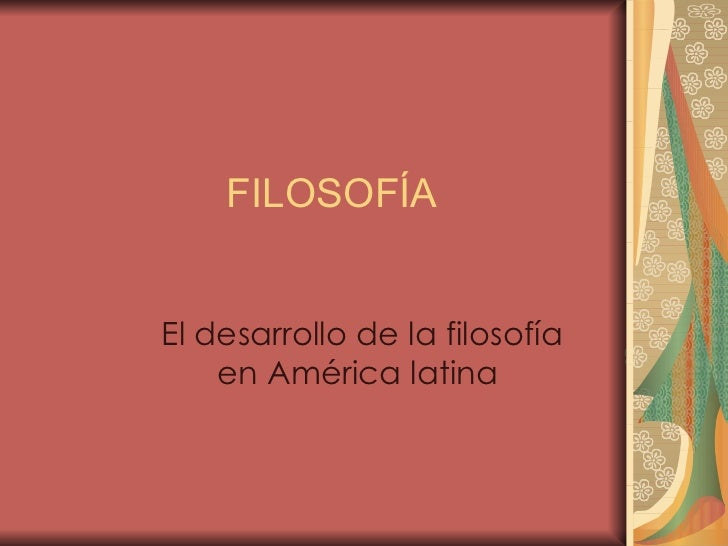 FILOSOFÍA El desarrollo de la filosofía en América latina