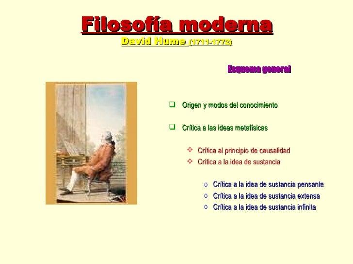 Filosofía moderna David Hume  (1711-1772) <ul><li>Esquema general </li></ul><ul><li>Origen y modos del conocimiento </li><...
