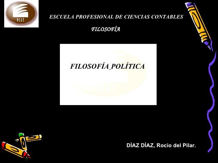 ESCUELA PROFESIONAL DE CIENCIAS CONTABLES FILOSOFÍA FILOSOFÍA   POLÍTICA DÍAZ DÍAZ, Rocío del Pilar.