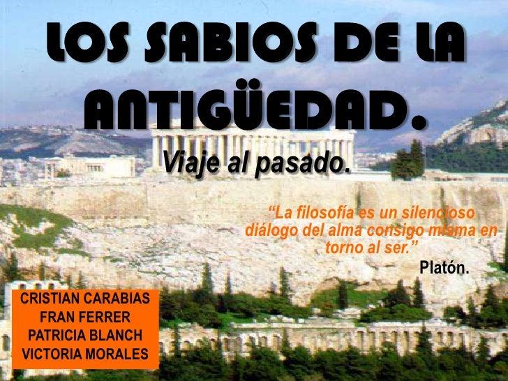"""LOS SABIOS DE LA     ANTIGÜEDAD.                     Viaje al pasado.                               """"La filosofía es un si..."""