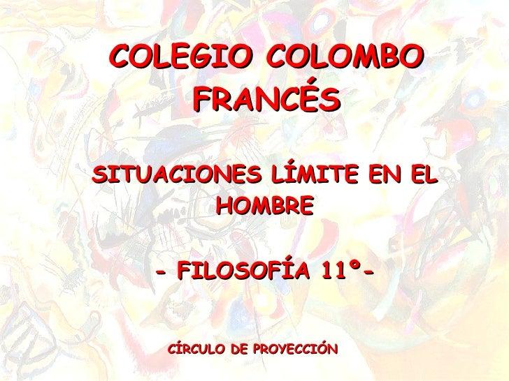 COLEGIO COLOMBO FRANCÉS SITUACIONES LÍMITE EN EL HOMBRE - FILOSOFÍA 11º- CÍRCULO DE PROYECCIÓN