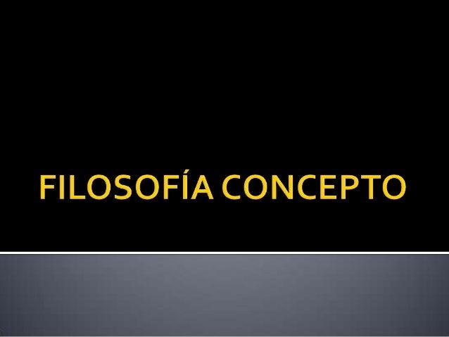 Filosofía: Amor a la sabiduría Ciencias de las primeras causas de los primeros principios (Aristóteles)