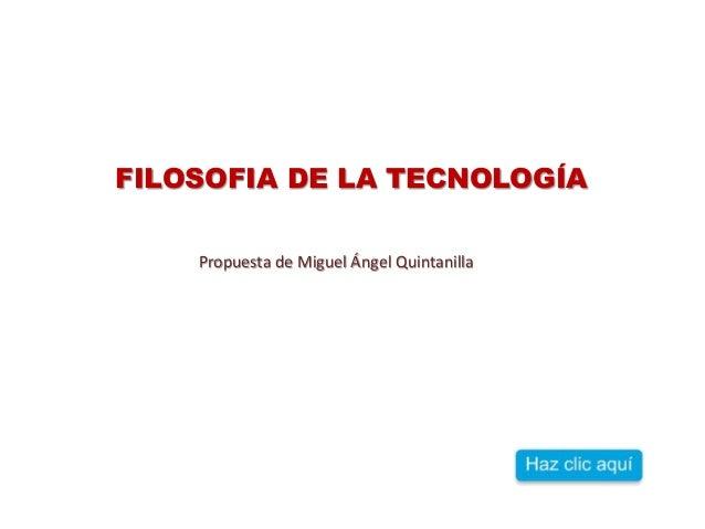 FILOSOFIA DE LA TECNOLOGÍA  Propuesta de Miguel Ángel Quintanilla