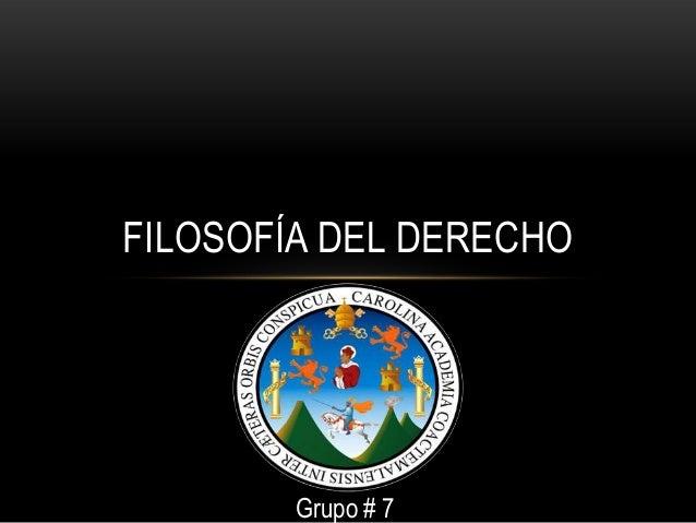 FILOSOFÍA DEL DERECHO Grupo # 7