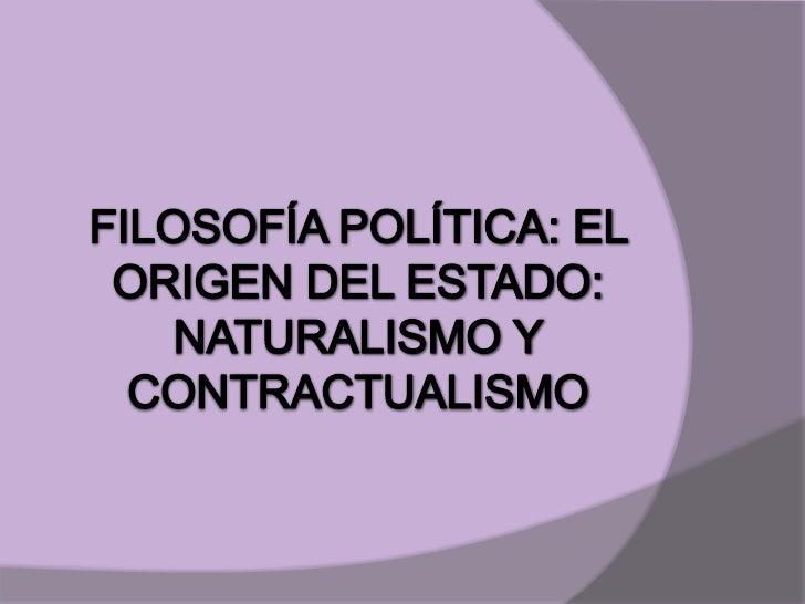 1. EL ORIGEN DEL ESTADO: NATURALISMO Y   CONTRACTUALISMO2. TEORÍA NATURALISTA: EL ESTADO COMO   ORGANISMO3. EL CONTRACTUAL...