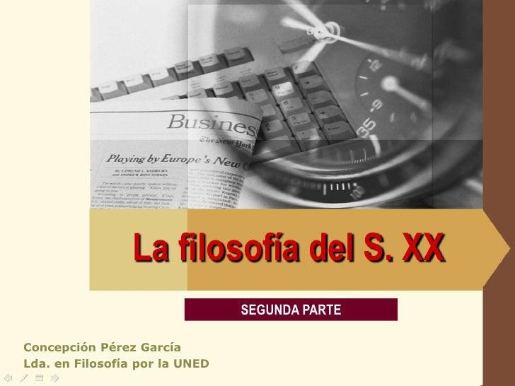LOGO                     La filosofía del S. XX                                 SEGUNDA PARTE  Concepción Pérez García Lda...
