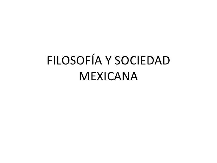 FILOSOFÍA Y SOCIEDAD MEXICANA<br />