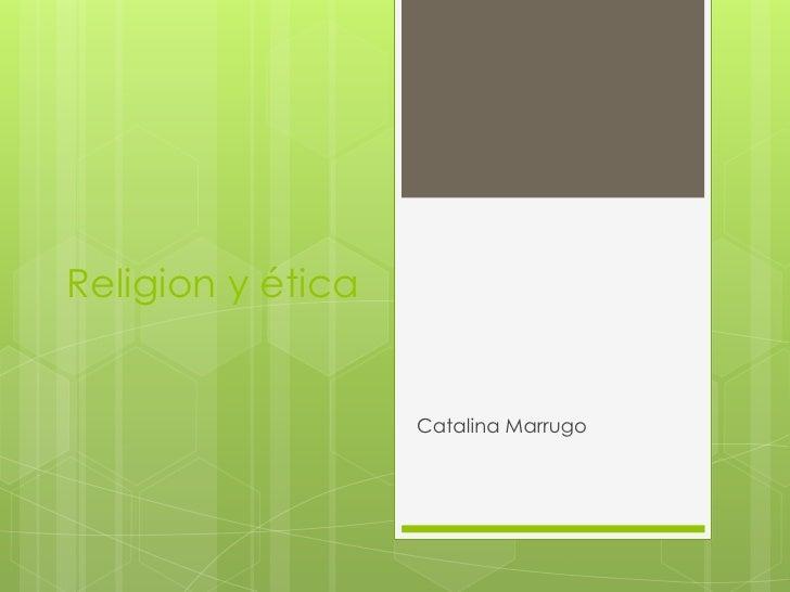 Religion y ética                   Catalina Marrugo