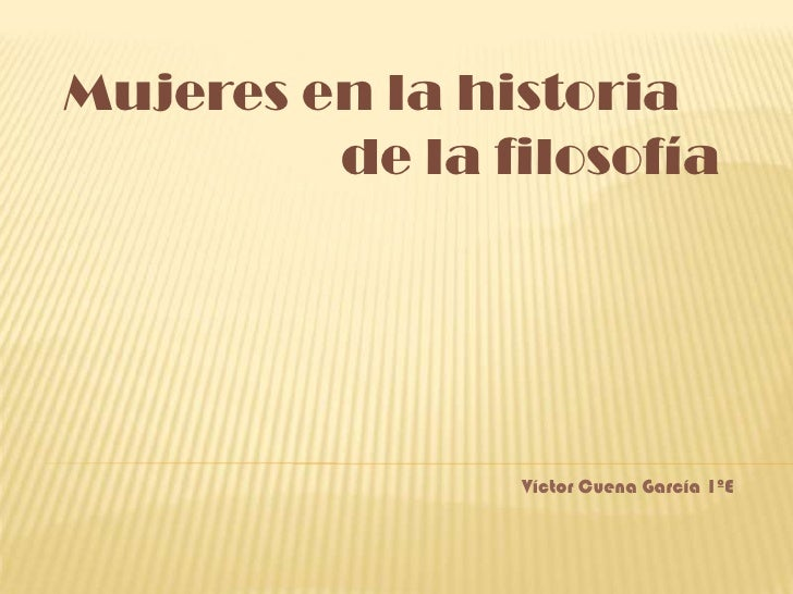 Mujeres en la historia          de la filosofía                     Víctor Cuena García 1ºE