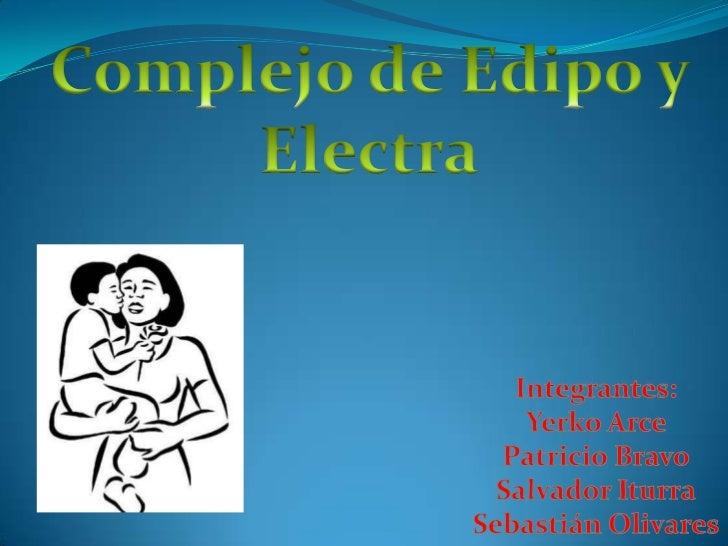 Complejo de Edipo y Electra<br />Integrantes:<br />Yerko Arce<br />Patricio Bravo<br />Salvador Iturra<br />Sebastián Oliv...