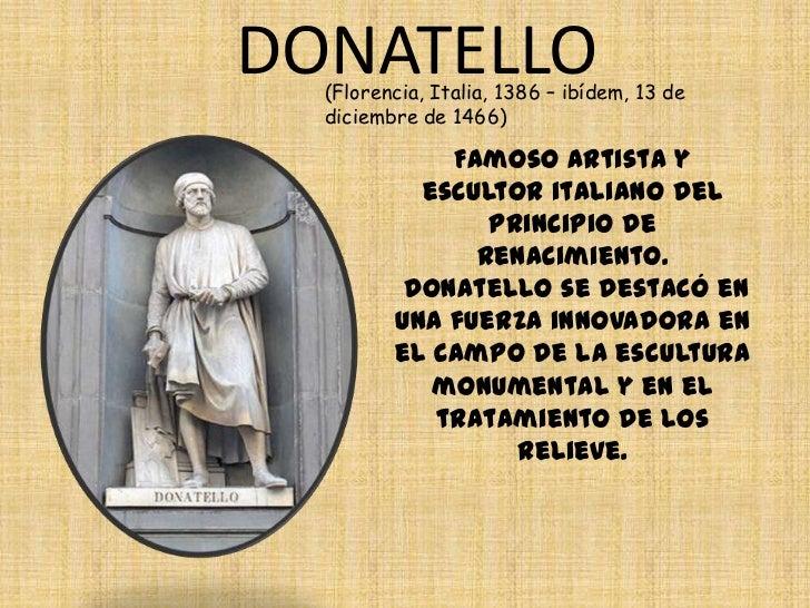 DONATELLO  (Florencia, Italia, 1386 – ibídem, 13 de  diciembre de 1466)             Famoso artista y           escultor it...