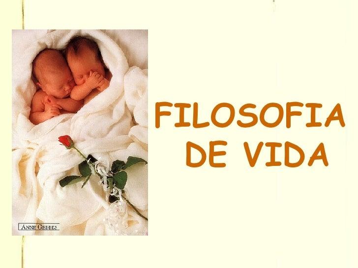<ul><li>FILOSOFIA DE VIDA </li></ul>