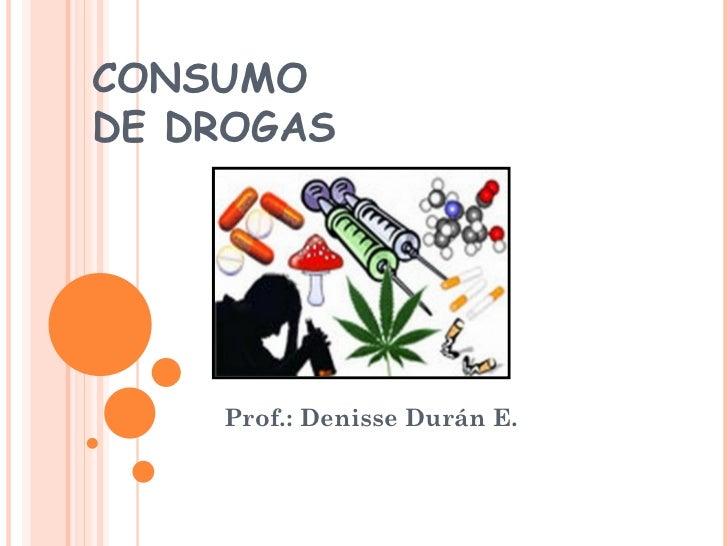 CONSUMO  DE DROGAS Prof.: Denisse Durán E.